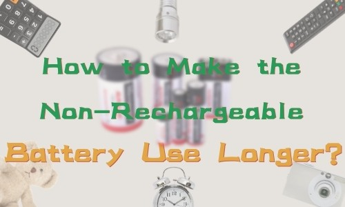 how to make the non rechargeable battery use longer